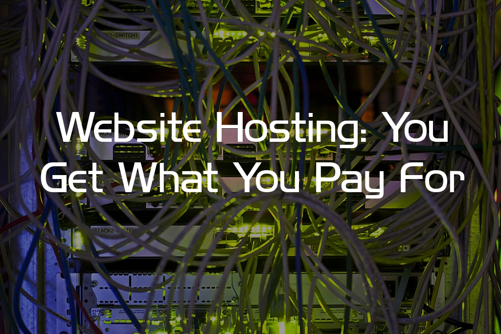 Website Hosting: You Get What You Pay For