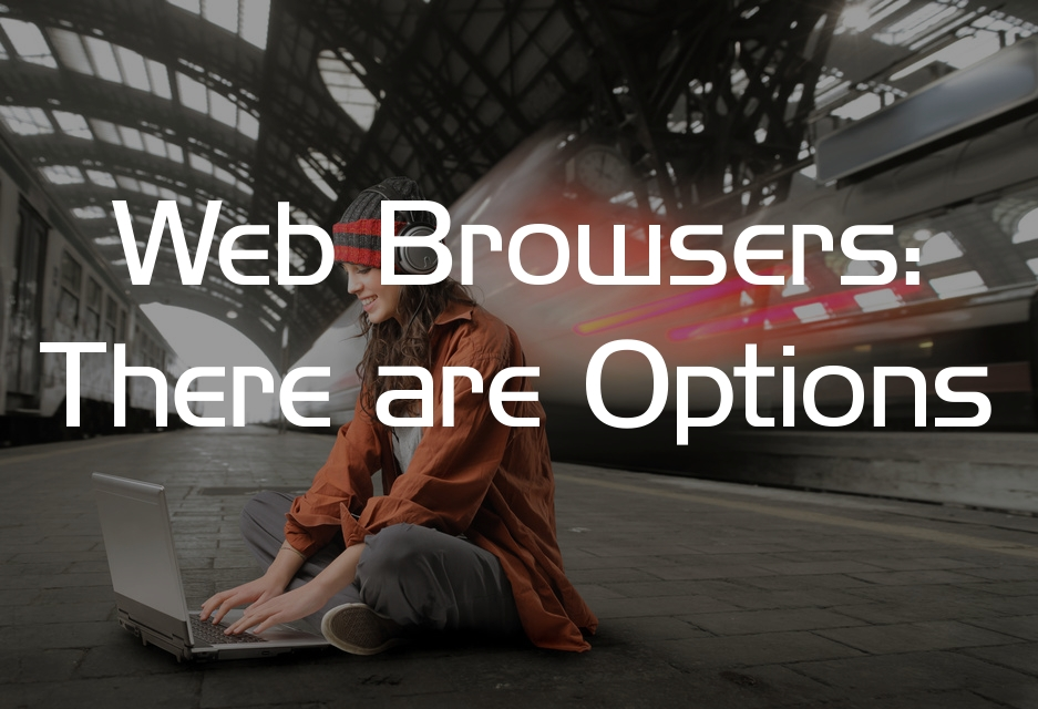 Web Browsers: There are Options