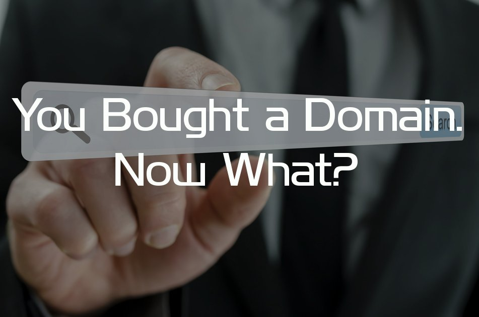You Bought a Domain, Now What?